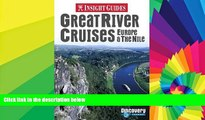 READ FULL  Great River Cruises: Europe   the Nile (Insight Guide Great River Cruises: Europe   the