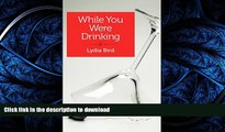 liberty book  While You Were Drinking: A daughter s journey