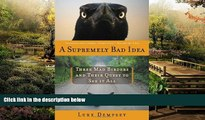 Must Have  A Supremely Bad Idea: Three Mad Birders and Their Quest to See It All  READ Ebook Full