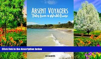 READ NOW  Absent Voyagers: Tales from a World Cruise  Premium Ebooks Full PDF