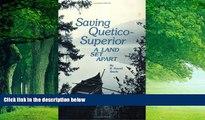 Big Deals  Saving Quetico Superior: A Land Set Apart  Full Ebooks Most Wanted