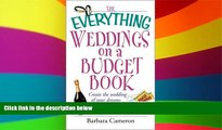 Must Have  The Everything Weddings on a Budget Book: Create the Wedding of Your Dreams and Have