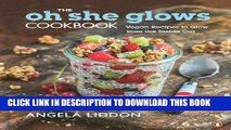 [PDF] The Oh She Glows Cookbook: Vegan Recipes To Glow From The Inside Out Full Online