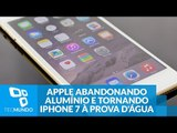 Apple estaria abandonando alumínio e tornando iPhone 7 à prova d'água