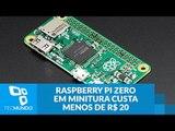 Raspberry Pi Zero: novo modelo do PC em miniatura custa menos de R$ 20