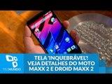 Tela 'inquebrável' a caminho! Veja detalhes do Moto Maxx 2 e Droid Maxx 2