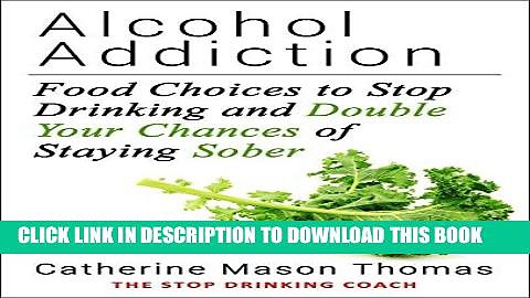 Ebook Alcohol addiction: Recovery Nutrition For The First Six Months Sober: Super Health after