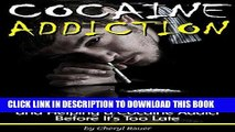 Ebook Cocaine Addiction: An Essential Guide to Understanding Cocaine Addiction and Helping a