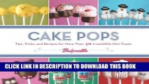 Ebook Cake Pops: Tips, Tricks, and Recipes for More Than 40 Irresistible Mini Treats Free Read