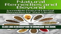 Read Now Natural Remedies!: Natural Herbal Remedies and Beyond for Your Health and Natural Beauty!