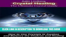 Read Now Crystal Healing: The Ultimate Crystal Guide.: How to Use Crystals to Awaken and Balance