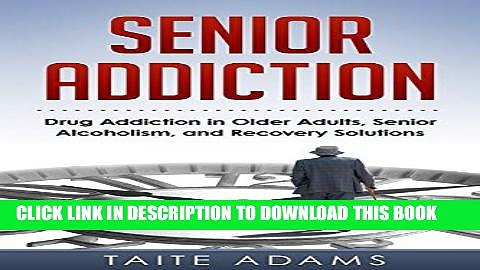 Best Seller Senior Addiction: Drug Addiction in Older Adults, Senior Alcoholism, and Recovery