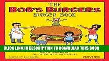 Ebook The Bob s Burgers Burger Book: Real Recipes for Joke Burgers Free Read
