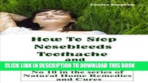 Read Now How To Stop Nosebleeds, Toothache and Ear Ache (Natural Home Remedies and Cures Book 10)