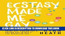 Ebook Ecstasy Made Me Gay: A Party-Hopper s Tale of Going Out, Coming Out   Drying Out in NYC s