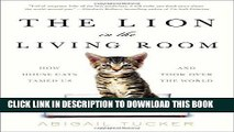 Ebook The Lion in the Living Room: How House Cats Tamed Us and Took Over the World Free Read