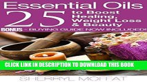 Read Now ESSENTIAL OILS - 25 Aromatherapy Essential Oil Secrets to Boost Healing, Weight Loss and