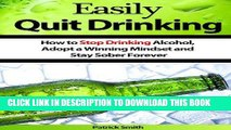 Ebook Easily Quit Drinking: How to Stop Drinking Alcohol, Adopt a Winning Mindset and Stay Sober