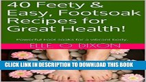 [PDF] 40 Feety   Easy, Footsoak Recipes for Great Health!: Powerful Foot soaks for a vibrant body.