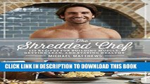 [EBOOK] DOWNLOAD The Shredded Chef: 120 Recipes for Building Muscle, Getting Lean, and Staying