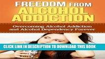 Ebook Alcohol Addiction: Alcohol Addiction Guide To Overcoming Alcohol Addiction And Alcohol