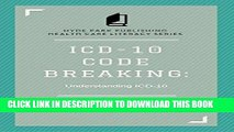 Read Now ICD-10 Code Breaking: Understanding ICD-10: A Last Minute Guide to ICD-10 for Coders,