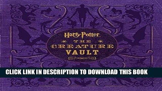 [READ] EBOOK Harry Potter: The Creature Vault: The Creatures and Plants of the Harry Potter Films