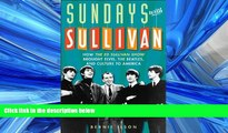 READ book  Sundays with Sullivan: How the Ed Sullivan Show Brought Elvis, the Beatles, and