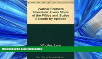 READ book  Warner Brothers Television: Every Show of the Fifties and Sixties Episode-By-Episode