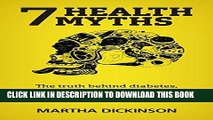 Read Now 7 Health Myths: The Truth Behind Diabetes, Obesity, Salt, Fish, Beef and Toxic Skin Care
