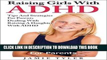 Ebook Raising Girls with ADHD: 20 Lessons and Tips for Parents: Tips and Strategies For Parents