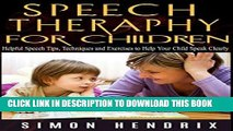 Best Seller Speech Therapy for Children: Helpful Speech Tips, Techniques and Exercises to Help