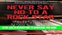[FREE] EBOOK Never Say No To A Rock Star: In the Studio with Dylan, Sinatra, Jagger and More...