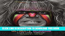 "[PDF] Ultimate Warrior: A Life Lived Forever: A Life Lived ""Forever"" Popular Collection"