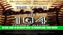[PDF] The Year Babe Ruth Hit 104 Home Runs: Recrowning Baseball s Greatest Slugger Full Online