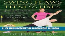 [PDF] Swing Flaws and Fitness Fixes: Fix Your Swing by Putting Flexibility, Strength, and Stamina