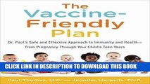 [PDF] Epub The Vaccine-Friendly Plan: Dr. Paul s Safe and Effective Approach to Immunity and
