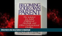Read book  Becoming Your Own Parent:  The Solution for Adult Children of Alcoholic and Other