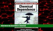 Best book  Everything You Need to Know about Chemical Dependence: Vernon Johnson s Complete Guide