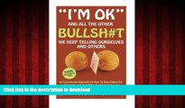"""Best book  """"I m OK"""" - And All The Other BULLSH#T We Keep Telling Ourselves And Others: An"""
