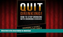 Best book  Quit Drinking!: How To Stop Drinking With Grandma Kickass (Grandma s Secret Sauce To