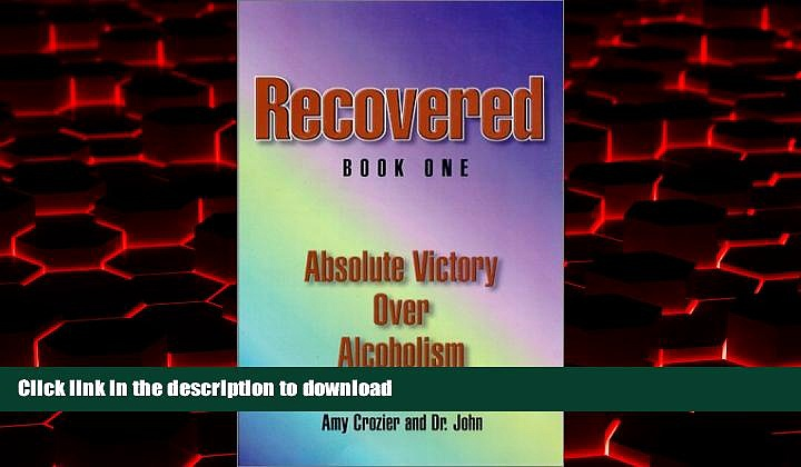 Read books  Recovered–Book One–Absolute Victory Over Alcoholism online to buy