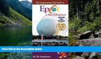 READ NOW  The Imagineering Field Guide to Epcot at Walt Disney World--Updated! (An Imagineering