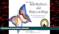 Read book  Butterfly Kisses and Wishes on Wings: When someone you love has cancer...a hopeful,
