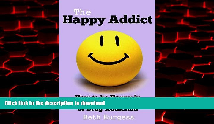 Read books  The Happy Addict: How to be Happy in Recovery from Alcoholism or Drug Addiction online