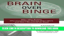 Read Now Brain over Binge: Why I Was Bulimic, Why Conventional Therapy Didn t Work, and How I