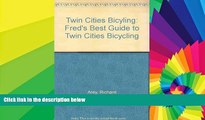 Must Have  Twin Cities Bicyling: Fred s Best Guide to Twin Cities Bicycling  Full Ebook