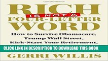 Ebook Rich Is Not a Four-Letter Word: How to Survive Obamacare, Trump Wall Street, Kick-start Your