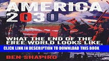 Read Now America 2030: What the End of the Free World Looks Like, and How to Stop It PDF Online