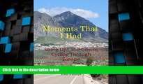 Deals in Books  Moments That I Had: Some Ups and Downs Cycling Through Europe  Premium Ebooks Best